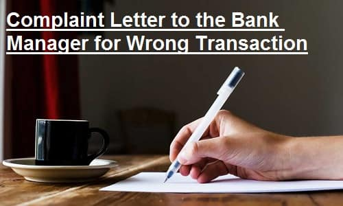 complaint letter to bank manager for the wrong transaction